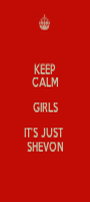 KEEP CALM GIRLS IT'S JUST  SHEVON - Personalised Poster A1 size