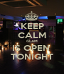 KEEP CALM GLAM IS OPEN  TONIGHT - Personalised Poster A1 size
