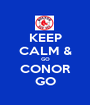 KEEP CALM & GO CONOR GO - Personalised Poster A1 size