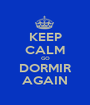 KEEP CALM GO DORMIR AGAIN - Personalised Poster A1 size