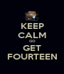 KEEP CALM GO GET FOURTEEN - Personalised Poster A1 size