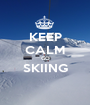 KEEP CALM GO SKIING  - Personalised Poster A1 size