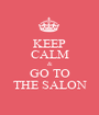 KEEP CALM & GO TO THE SALON - Personalised Poster A1 size