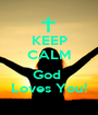 KEEP CALM  God  Loves You! - Personalised Poster A1 size
