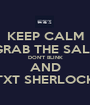 KEEP CALM GRAB THE SALT DON'T BLINK AND TXT SHERLOCK - Personalised Poster A1 size