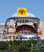 KEEP CALM GREEKS and Constantinoupoli will be our again - Personalised Poster A1 size