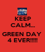 KEEP CALM...  GREEN DAY  4 EVER!!!!! - Personalised Poster A1 size