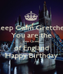 Keep Calm Gretchen You are the new Queen of England Happy Birthday - Personalised Poster A1 size
