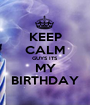 KEEP CALM GUYS ITS MY BIRTHDAY - Personalised Poster A1 size