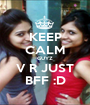 KEEP CALM GUYZ V R JUST BFF :D - Personalised Poster A1 size