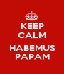 KEEP CALM  HABEMUS PAPAM - Personalised Poster A1 size