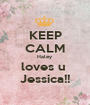 KEEP CALM Haley  loves u  Jessica!! - Personalised Poster A1 size