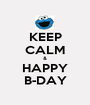 KEEP CALM & HAPPY B-DAY - Personalised Poster A1 size