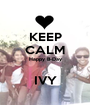 KEEP CALM Happy B-Day  IVY - Personalised Poster A1 size