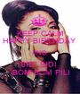 KEEP CALM HAPPY BIRTHDAY  AND BIDI BIDI   BOM BOM PILI - Personalised Poster A1 size