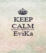 KEEP CALM HAPPY BIRTHDAY EviKa  - Personalised Poster A1 size