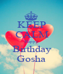 KEEP CALM Happy Birthday Gosha - Personalised Poster A1 size