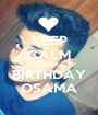 KEEP CALM HAPPY BIRTHDAY OSAMA - Personalised Poster A1 size