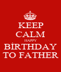 KEEP CALM HAPPY BİRTHDAY TO FATHER - Personalised Poster A1 size