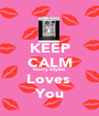 KEEP CALM Harry Styles  Loves  You - Personalised Poster A1 size