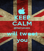 KEEP CALM @harryevans will tweet you - Personalised Poster A1 size