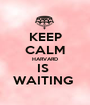 KEEP CALM HARVARD IS  WAITING  - Personalised Poster A1 size