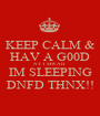 KEEP CALM & HAV A G00D NYT MWAH IM SLEEPING DNFD THNX!! - Personalised Poster A1 size