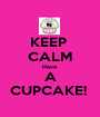 KEEP  CALM Have  A CUPCAKE!  - Personalised Poster A1 size