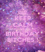 KEEP CALM Have a drink, It's my  BIRTHDAY BITCHES ! - Personalised Poster A1 size