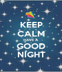 KEEP CALM HAVE A GOOD NIGHT - Personalised Poster A1 size