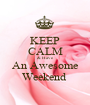 KEEP CALM & Have An Awesome Weekend  - Personalised Poster A1 size