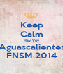 Keep Calm Hay Voy Aguascalientes FNSM 2014 - Personalised Poster A1 size