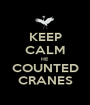 KEEP CALM HE COUNTED CRANES - Personalised Poster A1 size
