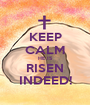 KEEP CALM HE IS RISEN INDEED! - Personalised Poster A1 size