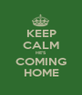 KEEP CALM HE'S COMING HOME - Personalised Poster A1 size