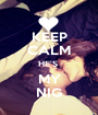 KEEP CALM HE'S  MY NIG - Personalised Poster A1 size