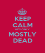 KEEP CALM HE'S ONLY MOSTLY DEAD - Personalised Poster A1 size