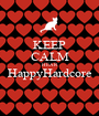 KEEP CALM HEAR HappyHardcore  - Personalised Poster A1 size