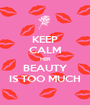 KEEP CALM HER BEAUTY IS TOO MUCH - Personalised Poster A1 size