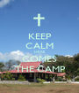 KEEP CALM HERE COMES THE CAMP - Personalised Poster A1 size