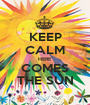 KEEP CALM HERE COMES THE SUN - Personalised Poster A1 size