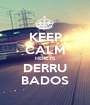 KEEP CALM HERE IS DERRU BADOS - Personalised Poster A1 size