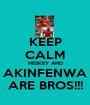 KEEP CALM HESKEY AND AKINFENWA ARE BROS!!! - Personalised Poster A1 size