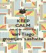 KEEP CALM het is de verjaardag van Tiago groetjes sashvita - Personalised Poster A1 size