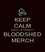 KEEP CALM HIGHT OF QUALITY BLOODSHED MERCH - Personalised Poster A1 size