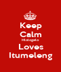 Keep Calm Hlologelo Loves Itumeleng - Personalised Poster A1 size