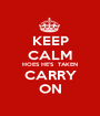 KEEP CALM HOES HE'S  TAKEN CARRY ON - Personalised Poster A1 size