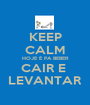KEEP CALM HOJE É PA BEBER CAIR E  LEVANTAR - Personalised Poster A1 size