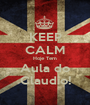 KEEP CALM Hoje Tem Aula do Claudio! - Personalised Poster A1 size