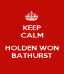 KEEP CALM  HOLDEN WON BATHURST - Personalised Poster A1 size